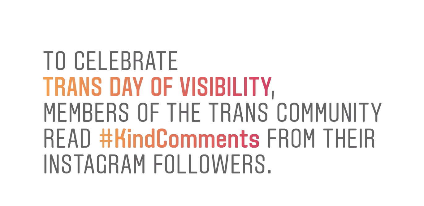 #KindComments in celebration of Trans Day Of Visibility. Image from instagram-press.com