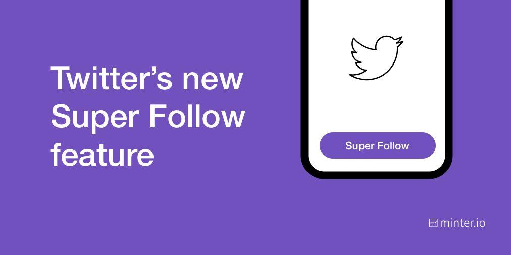 Twitter's new Super Follow feature - Minter.io Blog